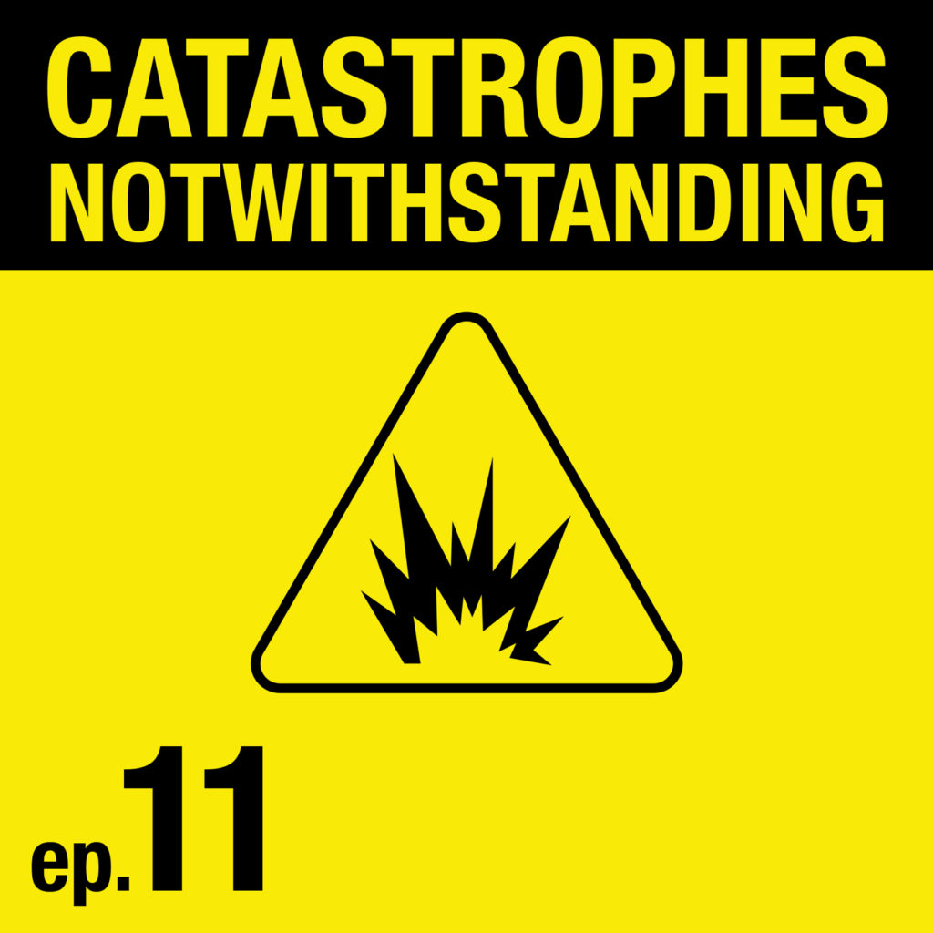 Cover Image of Catastrophes Notwithstanding Episode 11