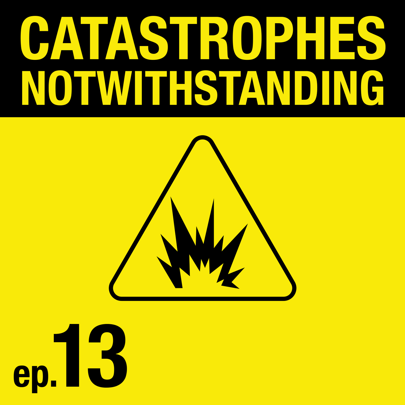 Cover Image of Catastrophes Notwithstanding Episode 13