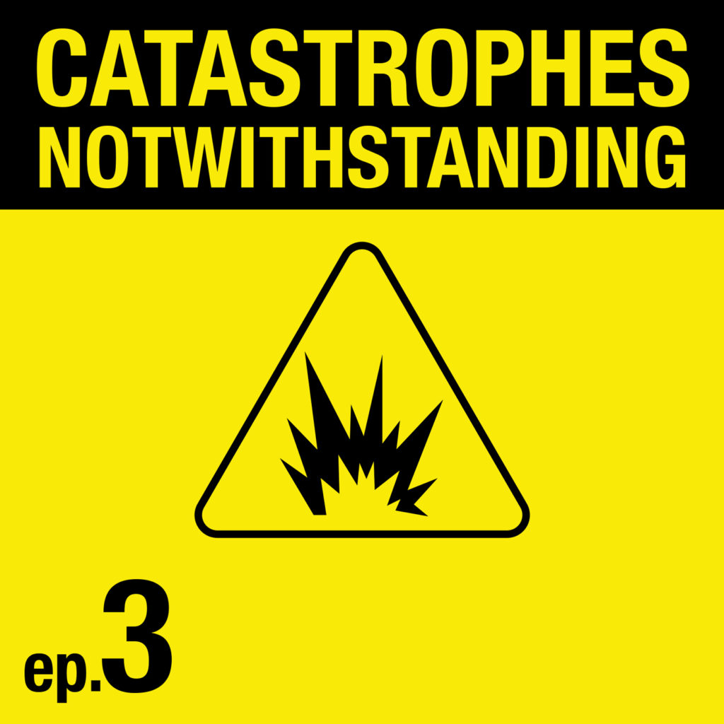Cover Image of Catastrophes Notwithstanding Episode 3