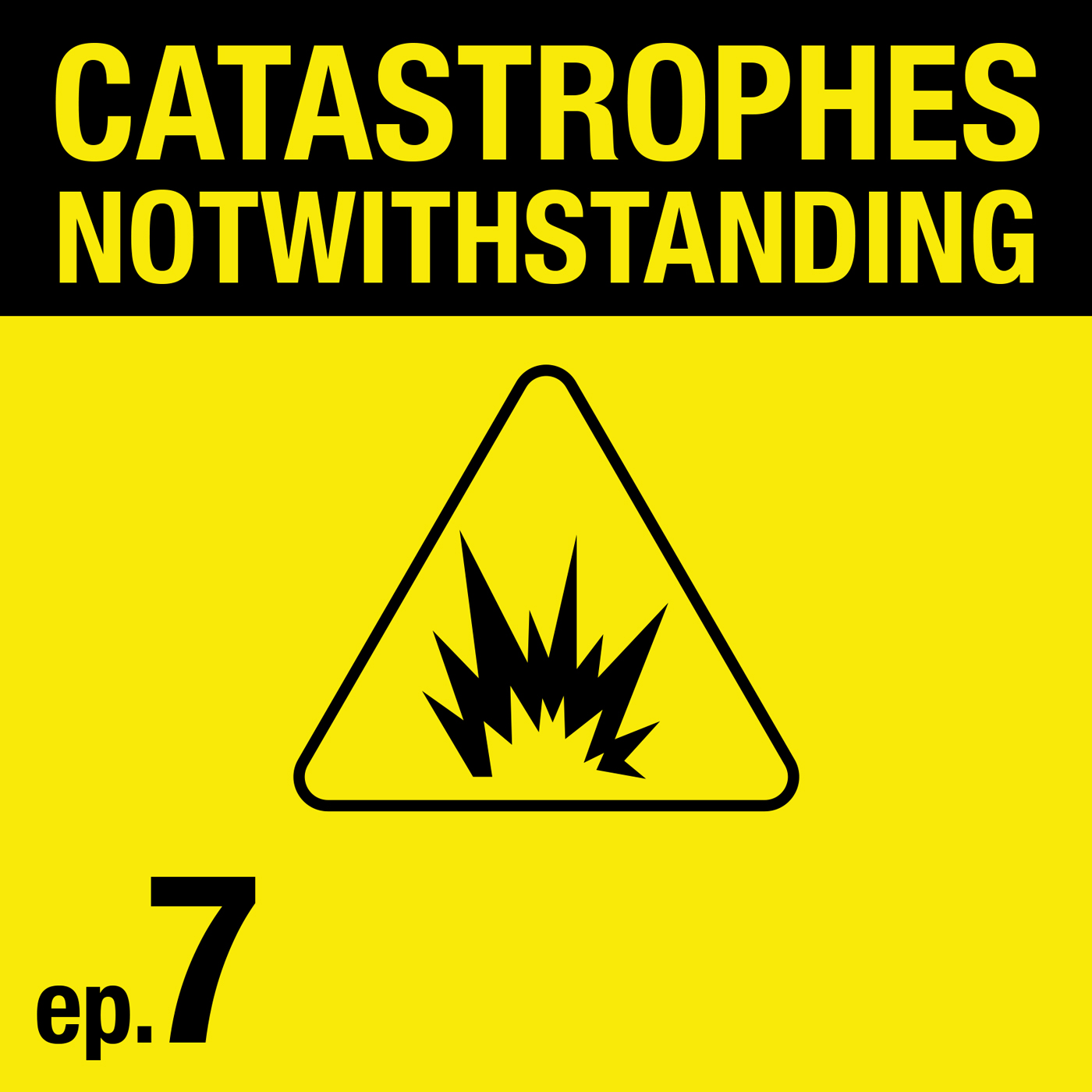 Cover Image of Catastrophes Notwithstanding Episode 7