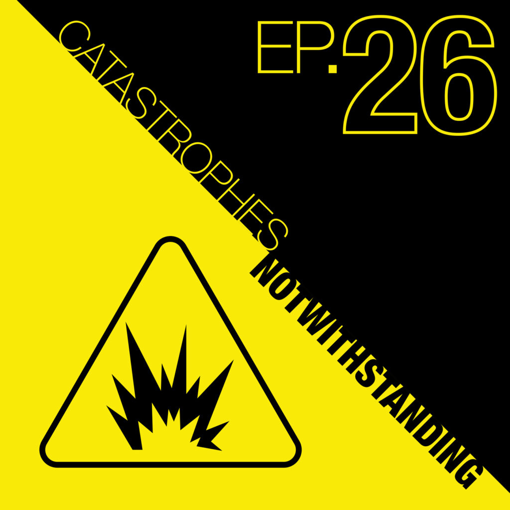 Cover Image of Catastrophes Notwithstanding Episode 26